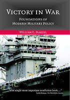Victory in War: Foundations of Modern Military Policy, William C. Martel, New, B
