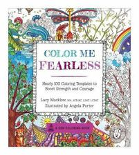 Color Me Fearless: Nearly 100 Coloring Templates to Boost Strength and Courage (