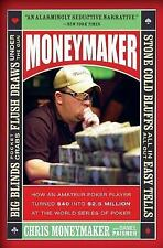 Moneymaker: How an Amateur Poker Player Turned $40 Into $2.5 Million at the Worl