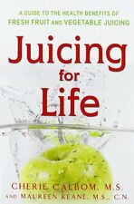 Juicing for Life: Guide to the Health Benefits of Fresh Fruit and Vegetable Ju,
