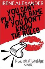 You Can't Play the Game if You Don't Know the Rules: How Relationships Work, Ire