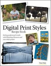 Digital Print Styles Recipe Book: Getting professional results with Photoshop El