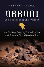 Obruni and the Chocolate Factory : An Unlikely Story of Globalization and Ghana'