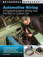 Automotive Wiring: A Practical Guide to Wiring Your Hot Rod or Custom Car: By...