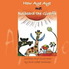 How Aye Aye Met Roibeard the Giraffe by Ana Isabel Ordonez (2013, Paperback)