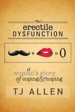 Erectile Dysfunction : A Woman's Story of Coping & Hoping, Paperback by Allen...