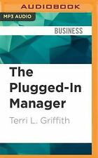 The Plugged-In Manager : Get in Tune with Your People, Technology, and...