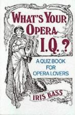 What's Your Opera I.Q.?: A Quiz Book for Opera Lovers by Bass, Iris