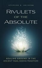 Rivulets of the Absolute : Healing Ground in the Ancient Tamil Siddha...