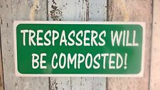 Garden sign - 'TRESPASSERS WILL BE COMPOSTED' for indoors & outdoors - Handmade!
