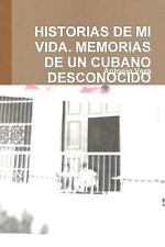 Historias de Mi Vida. Memorias de un Cubano Desconocido by António Vera...