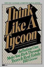 Think Like a Tycoon : Inflation Can Make You Rich Through Taxes & Real Estate...