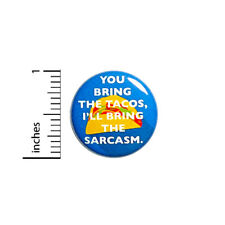 """Funny Taco Button You Bring The Tacos I'll Bring The Sarcasm Nerdy Pin 1"""" #43-17"""