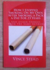 How I Stopped Smoking on My Own after Smoking a Pack a Day for 23 Years Book