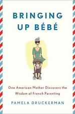 Bringing Up Bebe: One American Mother Discovers the Wisdom of French P-ExLibrary