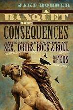 A Banquet of Consequences: True Life Adventures of Sex (not too much), Drugs (pl