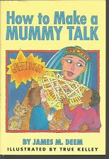 How to Make a Mummy Talk James M. Deem True Kelley (1997, Paperback)