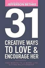 31 Creative Ways To Love & Encourage Her: One Month To a More Life Giving Relati