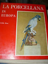 Rosa Gilda La porcellana in Europa Milano Bramante Editore 1966
