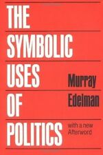 The Symbolic Uses of Politics, Murray Edelman