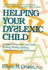 Helping Your Dyslexic Child: A Guide to Improving Your Child's Reading, Writing,