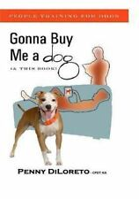 Gonna Buy Me a Dog... (and This Book!) : People Training for Dogs by CPDT-KA,...