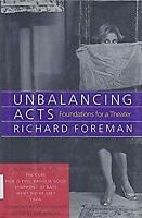 Unbalancing Acts : The Theater of Richard Foreman Including the Plays The Cure;