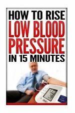 How to Rise Low Blood Pressure in 15 Minutes: Symptoms and Signs of Low Blood...