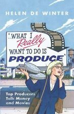 What I Really Want to Do Is Produce: Top Producers Talk Movies and Money, de Win