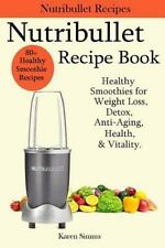 Nutribullet Recipe Book - Healthy Smoothie Recipes for Weight Loss, Detox,...