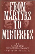 From Martyrs to Murderers: The Old Southwests Sai...Jacqueline Meketa 1993, Pb