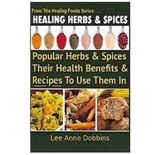 Healing Herbs and Spices: The Most Popular Herbs And Spices, Their Culinary and