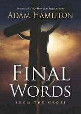 Final Words : From the Cross by Adam Hamilton (2011, Hardcover)