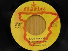 Julio Iglesias 45 La Vida Sigue Igual / Chiquilla - Alhambra VG+ to VG++