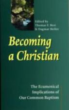 Becoming a Christian: The Ecumenical Implications of Our Common Baptism (Faith