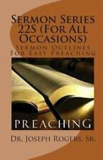 Sermon Series 22S (for All Occasions) : Sermon Outlines for Easy Preaching by...