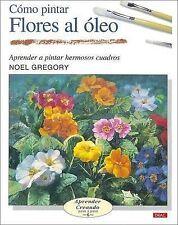 USED (GD) Como Pintar Flores Al Oleo/ Flowers in Oil (Aprender Creando Paso a Pa