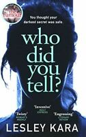 Kara, Lesley, Who Did You Tell?: From the bestselling author of The Rumour, Like