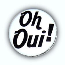 Badge OH OUI ! Noir / BLANC french touch retro vintage frenchy français Ø25mm