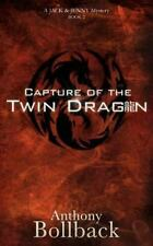 Capture Of The Twin Dragon: By Anthony G. Bollback