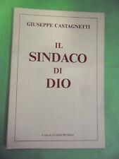 BETTELLI. GIUSEPPE CASTAGNETTI. IL SINDACO DI DIO. PRIGNANO SULLA SECCHIA 1991