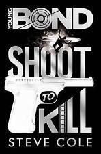Young Bond: Shoot to Kill by Steve Cole (Hardback, 2014)