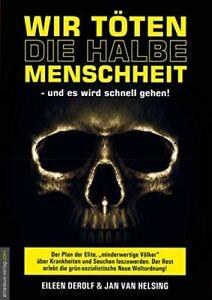Wir töten die halbe Menschheit - Eileen Derolf & Jan van Helsing