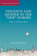 "Violence and Gender in the ""New"" Europe: Islam in German Culture (Studies in Eur"