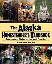 Alaska Homesteader's Handbook : Independent Living on the Last Frontier by...