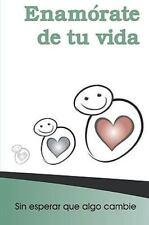 Enamorate de Tu Vida : Sin Cambiar Nada Sino Tu Actitud by Alicia Castillo...