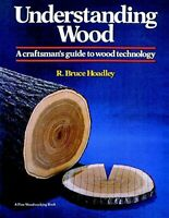 Understanding Wood: A Craftsman's Guide to Wood Technology by Hoadley, R. Bruce