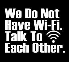 We Do Not Have Wi-Fi Talk To Each Other Vinyl Decal Sticker Car Truck Window