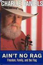 Ain't No Rag : Freedom, Family, and the Flag by Charlie Daniels 2003, Hardcover