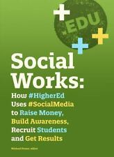 Social Works: How #HigherEd Uses #Social Media to Raise Money, Build A-ExLibrary